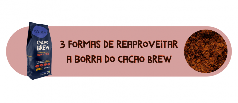Como reaproveitar a borra do Cacao Brew